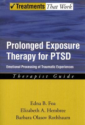 Prolonged Exposure Therapy for PTSD By Foa, Edna B./ Hembree, Elizabeth Ann/ Rothbaum, Barbara Olasov