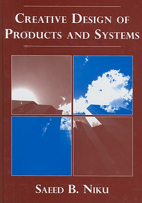 Creative Design of Products and Systems By Niku, Saeed Benjamin, Ph.D.